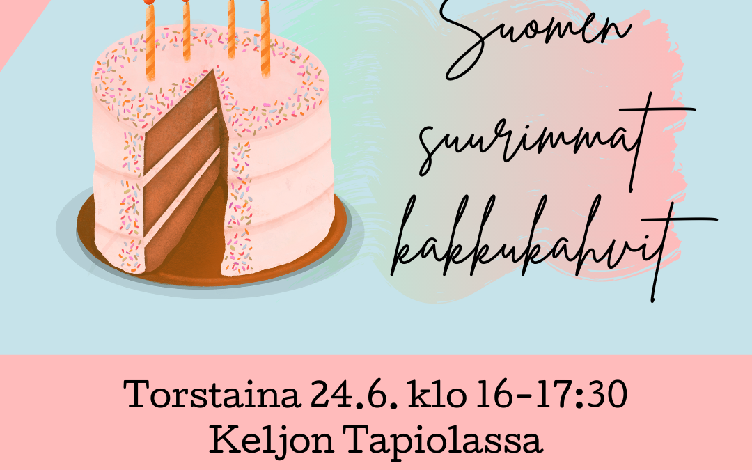 Suomen suurimmat kakkukahvit to 24.6. klo 16-17:30